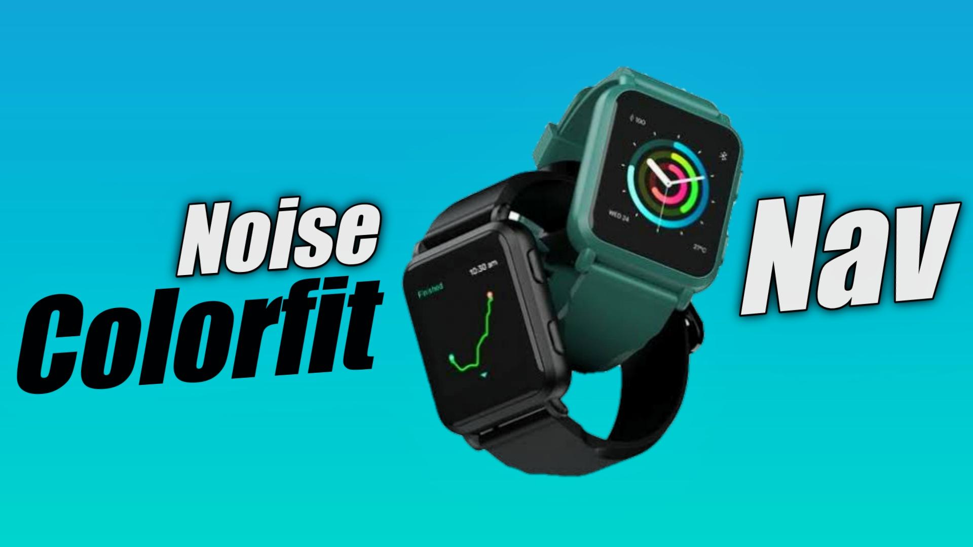 noise colorfit nav smartwatch